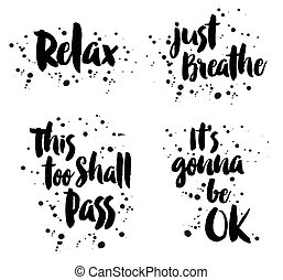 Relax, Just Breathe, This Too Shall Pass, Its gonna be Ok—...