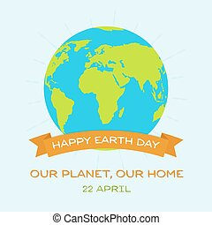 Happy Earth day greeting card. Our planet, our home. Vector Illustration