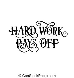 Hard Work Pays Off isolated handwritten quote or phrase.