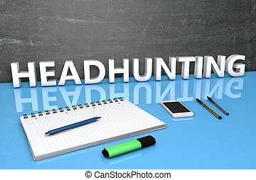 Headhunting - text concept with chalkboard, notebook, pens...