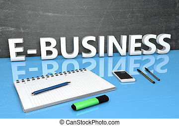 E-Business - text concept with chalkboard, notebook, pens...