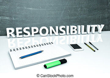 Responsibility - text concept with chalkboard, notebook,...