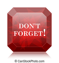 Don't forget, reminder icon, red website button on white...
