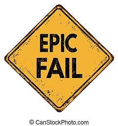 Epic fail vintage metallic sign - Epic fail vintage rusty...