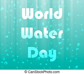 Abstract background of sunlight underwater with air bubbles and Water word lettering. Vector illustration, design element, background. World water day.