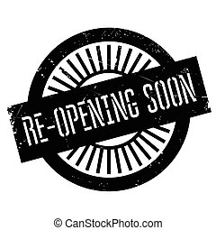 Re-opening soon stamp. Grunge design with dust scratches....