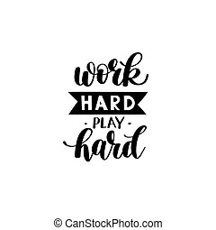 Work Hard Play Hard. Motivational Quote - Work Hard Play...
