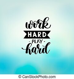 Work Hard Play Hard motivational quote, hand written...