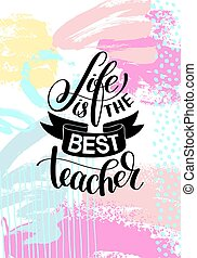 life is the best teacher hand written lettering typography...
