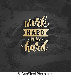 Work Hard Play Hard gold motivational quote, hand written...