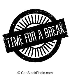 Time for a break stamp. Grunge design with dust scratches....