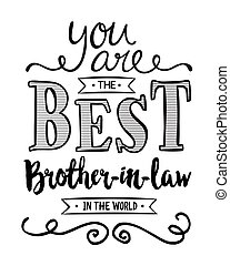 You are the Best Brother-in-law in the World Typographic Art...