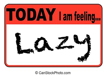Today I Am Feeling Lazy - Today I am Feeling Lazy badge or...