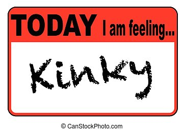 Today I Am Feeling Kinky - Today I am Feeling Kinky badge or...
