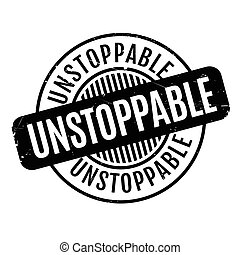 Unstoppable rubber stamp. Grunge design with dust scratches....