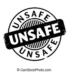 Unsafe rubber stamp. Grunge design with dust scratches....