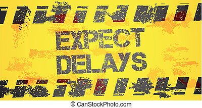 Expect Delays Sign - detailed illustration of a grungy...