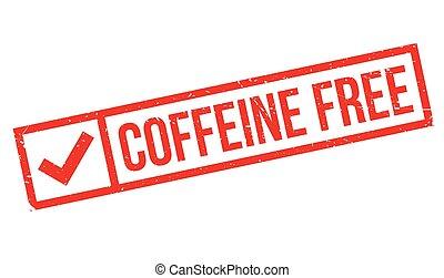 Coffeine Free rubber stamp. Grunge design with dust...