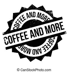 Coffee And More rubber stamp. Grunge design with dust...