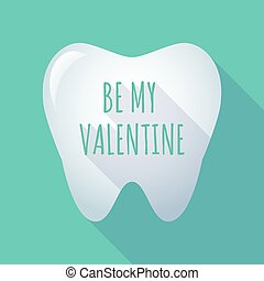 Long shadow tooth with    the text BE MY VALENTINE