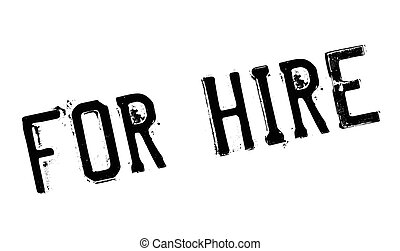 For Hire rubber stamp. Grunge design with dust scratches....