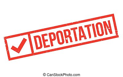 Deportation rubber stamp. Grunge design with dust scratches....