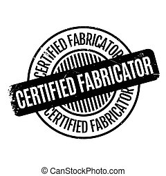 Certified Fabricator rubber stamp. Grunge design with dust...