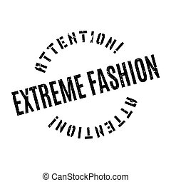 Extreme Fashion rubber stamp. Grunge design with dust...