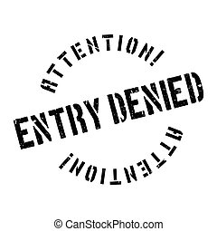 Entry Denied rubber stamp. Grunge design with dust...
