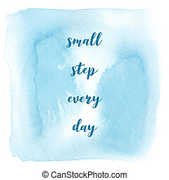 Small step every day on blue watercolor background - Small...