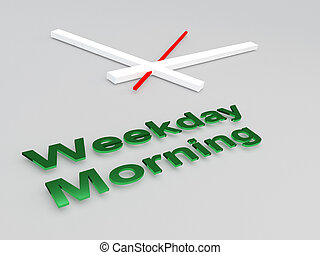 Weekday Morning concept - 3D illustration of 'Weekday...