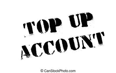 Top Up Account rubber stamp. Grunge design with dust...