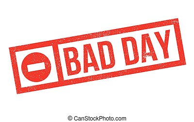 Bad Day rubber stamp. Grunge design with dust scratches....