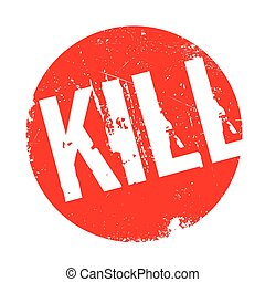 Kill rubber stamp. Grunge design with dust scratches....