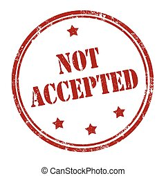 Not Accepted-stamp - Grunge rubber stamp with text Not...