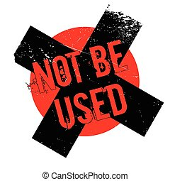 Not Be Used rubber stamp. Grunge design with dust scratches....