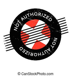 Not Authorized rubber stamp. Grunge design with dust...