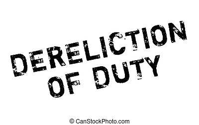 Dereliction Of Duty rubber stamp. Grunge design with dust...