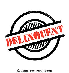 Delinquent rubber stamp. Grunge design with dust scratches....