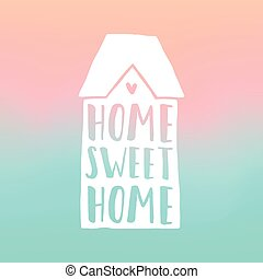 Home sweet home. Vector hand drawn illustration