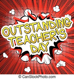 Outstanding Teacher's day - Comic book style text.