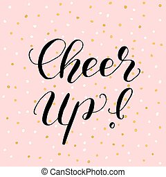 Cheer up. Brush lettering illustration. - Cheer up. Brush...