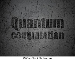 Science concept: Quantum Computation on grunge wall...