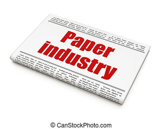 Manufacuring concept: newspaper headline Paper Industry on...