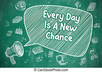 Every Day Is A New Chance - Business Concept. - Yelling...