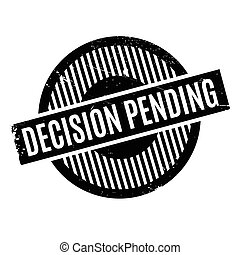 Decision Pending rubber stamp. Grunge design with dust...