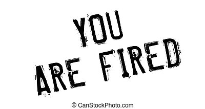 You Are Fired rubber stamp. Grunge design with dust...