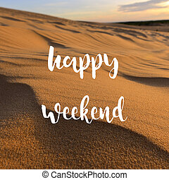 Happy weekend on white sand dunes; - Happy weekend on white...