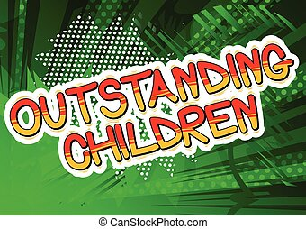 Outstanding Children - Comic book style word.