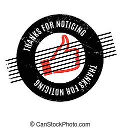 Thanks For Noticing rubber stamp. Grunge design with dust...